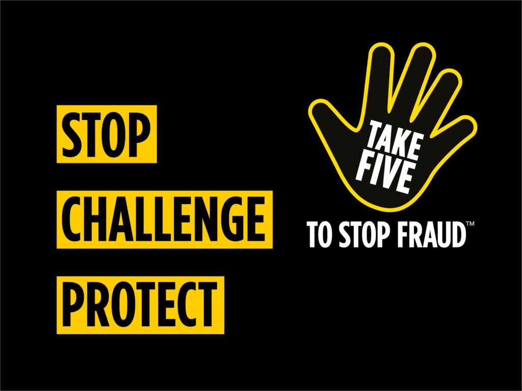 Take Five is a national campaign that offers straight-forward and impartial advice to help everyone protect themselves from preventable financial fraud including card fraud.